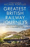 Greatest British Railway Journeys: Celebrating the greatest journeys from the BBC's beloved railway travel series (Paperback)