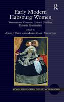 Early Modern Habsburg Women: Transnational Contexts, Cultural Conflicts, Dynastic Continuities - Women and Gender in the Early Modern World (Hardback)