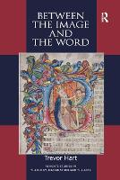 Between the Image and the Word: Theological Engagements with Imagination, Language and Literature - Routledge Studies in Theology, Imagination and the Arts (Paperback)
