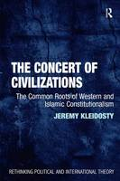 The Concert of Civilizations: The Common Roots of Western and Islamic Constitutionalism - Rethinking Political and International Theory (Hardback)