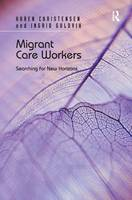 Migrant Care Workers: Searching for New Horizons (Hardback)