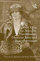 Elinor Glyn as Novelist, Moviemaker, Glamour Icon and Businesswoman (Hardback)