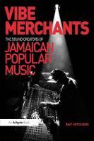Vibe Merchants: The Sound Creators of Jamaican Popular Music - Ashgate Popular and Folk Music Series (Hardback)