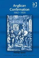 Anglican Confirmation: 1662-1820 - Liturgy, Worship and Society Series (Hardback)