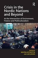 Crisis in the Nordic Nations and Beyond: At the Intersection of Environment, Finance and Multiculturalism (Hardback)