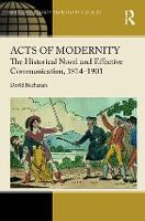 Acts of Modernity: The Historical Novel and Effective Communication, 1814-1901 - Ashgate Series in Nineteenth-Century Transatlantic Studies (Hardback)