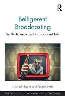 Belligerent Broadcasting: Synthetic argument in broadcast talk - The Cultural Politics of Media and Popular Culture (Hardback)