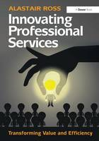 Innovating Professional Services: Transforming Value and Efficiency (Hardback)
