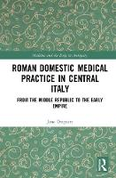 Roman Domestic Medical Practice in Central Italy: From the Middle Republic to the Early Empire - Medicine and the Body in Antiquity (Hardback)