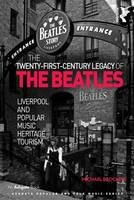 The Twenty-First-Century Legacy of the Beatles: Liverpool and Popular Music Heritage Tourism - Ashgate Popular and Folk Music Series (Hardback)