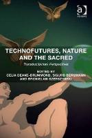 Technofutures, Nature and the Sacred: Transdisciplinary Perspectives (Hardback)