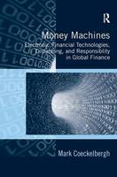Money Machines: Electronic Financial Technologies, Distancing, and Responsibility in Global Finance (Hardback)