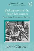 Shakespeare and the Italian Renaissance: Appropriation, Transformation, Opposition - Anglo-Italian Renaissance Studies (Hardback)