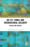 No Fly Zones and International Security: Politics and Strategy - Military Strategy and Operational Art (Hardback)
