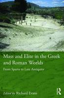 Mass and Elite in the Greek and Roman Worlds: From Sparta to Late Antiquity (Hardback)