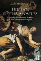 The Fate of the Apostles: Examining the Martyrdom Accounts of the Closest Followers of Jesus (Hardback)