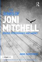 The Songs of Joni Mitchell: Gender, Performance and Agency - Ashgate Popular and Folk Music Series (Hardback)