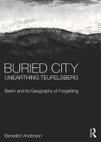 Buried City, Unearthing Teufelsberg: Berlin and its Geography of Forgetting (Hardback)
