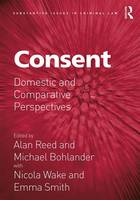 Consent: Domestic and Comparative Perspectives - Substantive Issues in Criminal Law (Hardback)