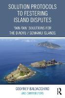 Solution Protocols to Festering Island Disputes: `Win-Win' Solutions for the Diaoyu / Senkaku Islands (Hardback)
