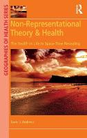 Non-Representational Theory & Health: The Health in Life in Space-Time Revealing - Geographies of Health Series (Hardback)