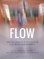 Flow: Interior, Landscape and Architecture in the Era of Liquid Modernity (Hardback)