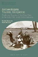 Archaeologists, Tourists, Interpreters: Exploring Egypt and the Near East in the Late 19th-Early 20th Centuries - Bloomsbury Egyptology (Hardback)