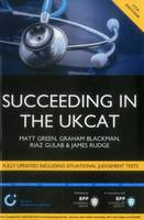 Succeeding in the UKCAT: Comprising over 680 practice questions including detailed explanations, two mock tests and comprehensive guidance on how to maximise your score: Study Text (Paperback)