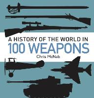 A History of the World in 100 Weapons (Hardback)