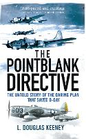 The Pointblank Directive: The Untold Story of the Daring Plan that Saved D-Day (Paperback)