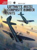 Luftwaffe Mistel Composite Bomber Units - Combat Aircraft 112 (Paperback)