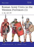 Roman Army Units in the Western Provinces (1): 31 BC-AD 195 - Men-at-Arms (Paperback)