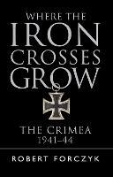 Where the Iron Crosses Grow: The Crimea 1941-44 (Paperback)