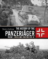 The History of the Panzerjager: Volume 1: Origins and Evolution 1939-42 (Hardback)