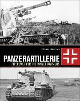 Panzerartillerie: Firepower for the Panzer Divisions (Hardback)