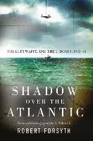 Shadow over the Atlantic: The Luftwaffe and the U-boats: 1943-45 (Hardback)