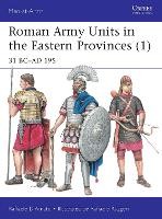 Roman Army Units in the Eastern Provinces (1): 31 BC-AD 195 - Men-at-Arms (Paperback)