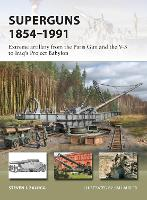 Superguns 1854-1991: Extreme artillery from the Paris Gun and the V-3 to Iraq's Project Babylon - New Vanguard 265 (Paperback)