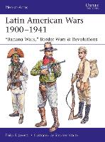 "Latin American Wars 1900-1941: ""Banana Wars,"" Border Wars & Revolutions - Men-at-Arms (Paperback)"