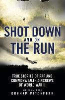Shot Down and on the Run: True Stories of RAF and Commonwealth Aircrews of WWII (Paperback)