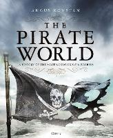The Pirate World: A History of the Most Notorious Sea Robbers (Hardback)