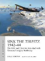 Sink the Tirpitz 1942-44: The RAF and Fleet Air Arm duel with Germany's mighty battleship - Air Campaign 7 (Paperback)
