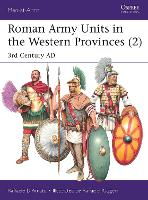Roman Army Units in the Western Provinces (2): 3rd Century AD - Men-at-Arms (Paperback)