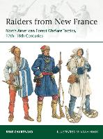 Raiders from New France: North American Forest Warfare Tactics, 17th-18th Centuries - Elite (Paperback)