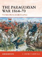 The Paraguayan War 1864-70: The Triple Alliance at stake in La Plata - Campaign (Paperback)