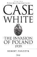 Case White: The Invasion of Poland 1939 (Paperback)