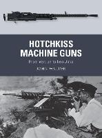 Hotchkiss Machine Guns: From Verdun to Iwo Jima - Weapon (Paperback)