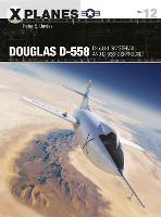 Douglas D-558: D-558-1 Skystreak and D-558-2 Skyrocket - X-Planes (Paperback)