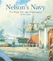 Nelson's Navy: The Ships, Men and Organisation, 1793 - 1815 (Hardback)