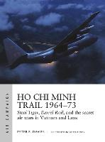Ho Chi Minh Trail 1964-73: Steel Tiger, Barrel Roll, and the secret air wars in Vietnam and Laos - Air Campaign (Paperback)